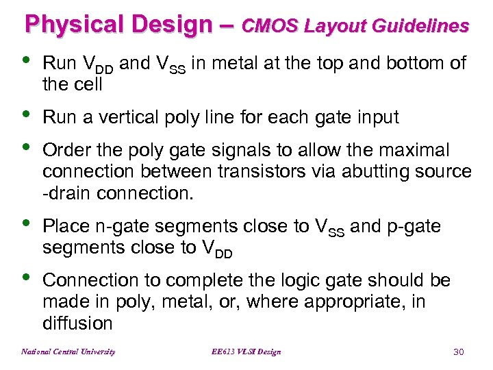 Physical Design – CMOS Layout Guidelines • Run VDD and VSS in metal at
