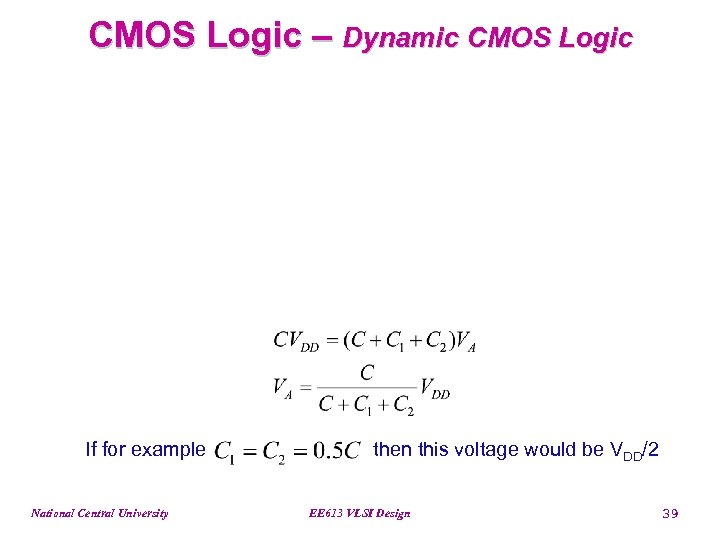 CMOS Logic – Dynamic CMOS Logic If for example National Central University then this