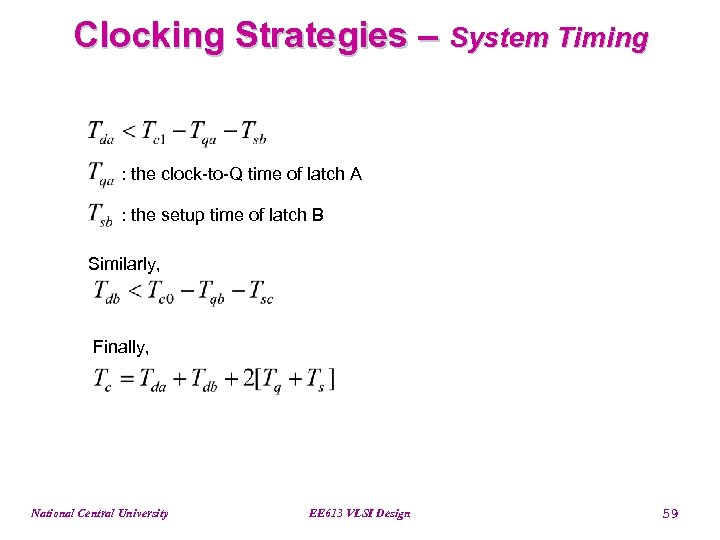 Clocking Strategies – System Timing : the clock-to-Q time of latch A : the