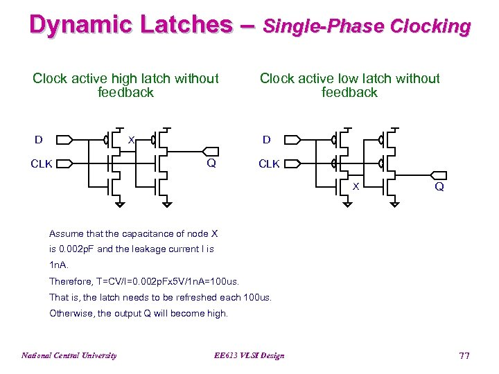Dynamic Latches – Single-Phase Clocking Clock active high latch without feedback Clock active low