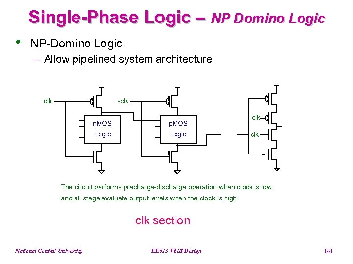 Single-Phase Logic – NP Domino Logic • NP-Domino Logic - Allow pipelined system architecture