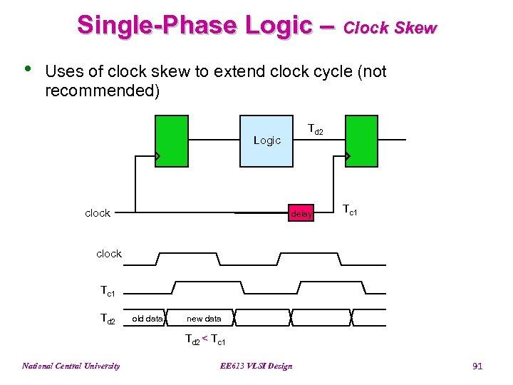 Single-Phase Logic – Clock Skew • Uses of clock skew to extend clock cycle