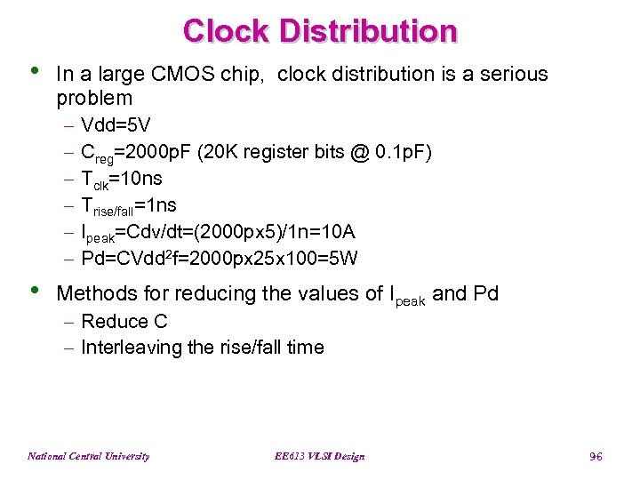 Clock Distribution • In a large CMOS chip, clock distribution is a serious problem