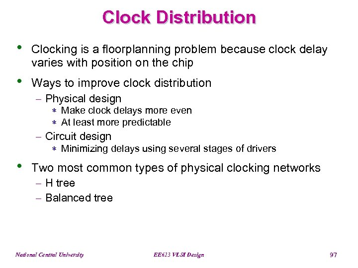 Clock Distribution • Clocking is a floorplanning problem because clock delay varies with position