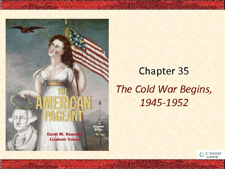 Chapter 35 The Cold War Begins, 1945 -1952