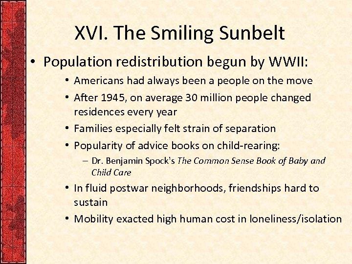 XVI. The Smiling Sunbelt • Population redistribution begun by WWII: • Americans had always