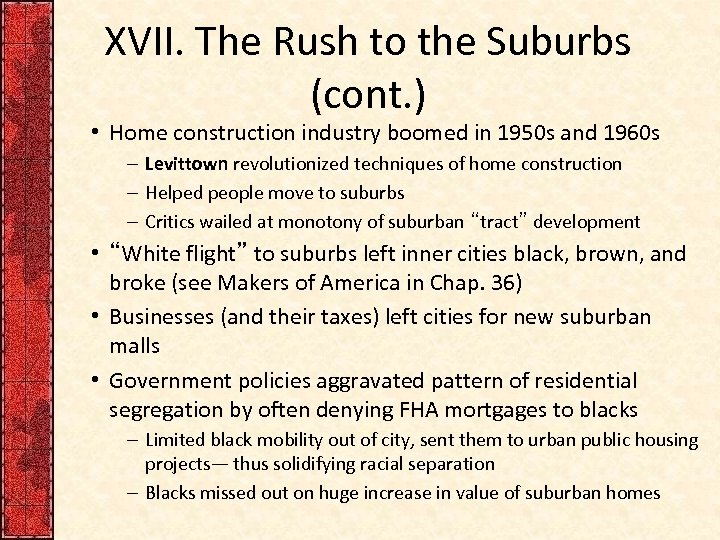 XVII. The Rush to the Suburbs (cont. ) • Home construction industry boomed in