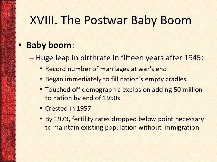 XVIII. The Postwar Baby Boom • Baby boom: – Huge leap in birthrate in
