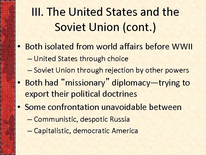 III. The United States and the Soviet Union (cont. ) • Both isolated from