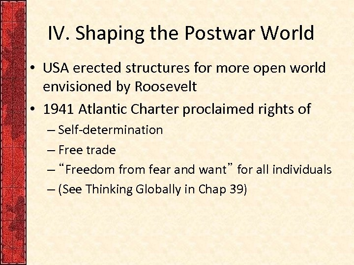 IV. Shaping the Postwar World • USA erected structures for more open world envisioned