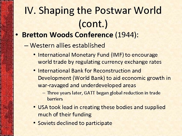 IV. Shaping the Postwar World (cont. ) • Bretton Woods Conference (1944): – Western