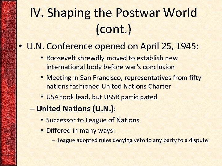 IV. Shaping the Postwar World (cont. ) • U. N. Conference opened on April