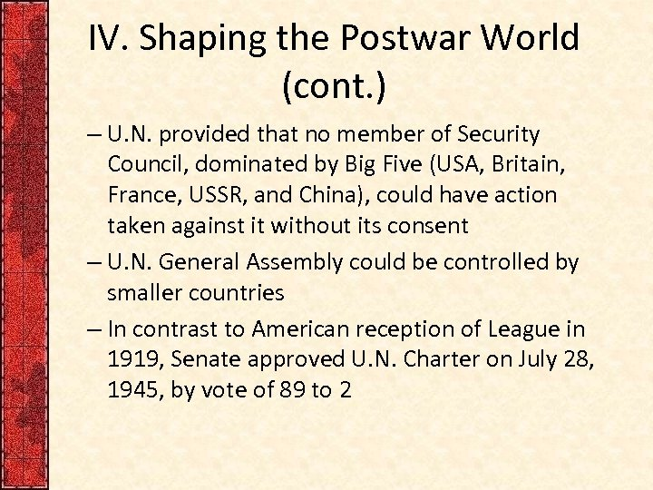 IV. Shaping the Postwar World (cont. ) – U. N. provided that no member