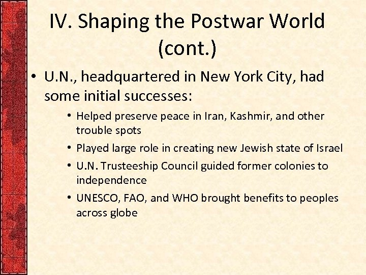 IV. Shaping the Postwar World (cont. ) • U. N. , headquartered in New