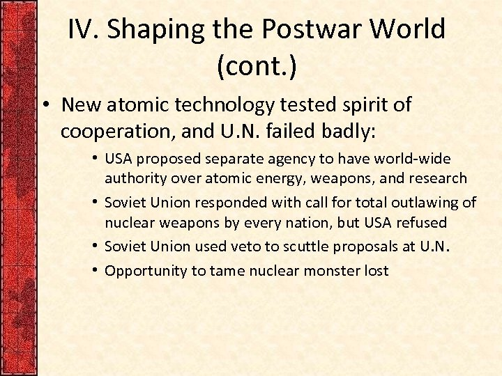 IV. Shaping the Postwar World (cont. ) • New atomic technology tested spirit of