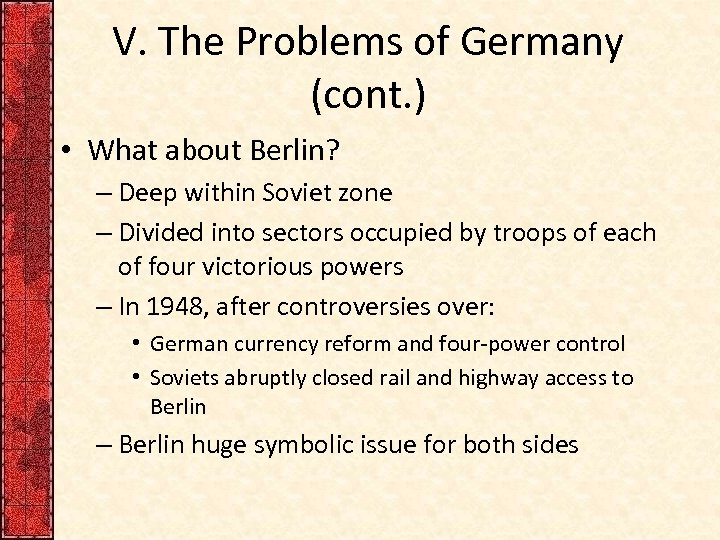 V. The Problems of Germany (cont. ) • What about Berlin? – Deep within
