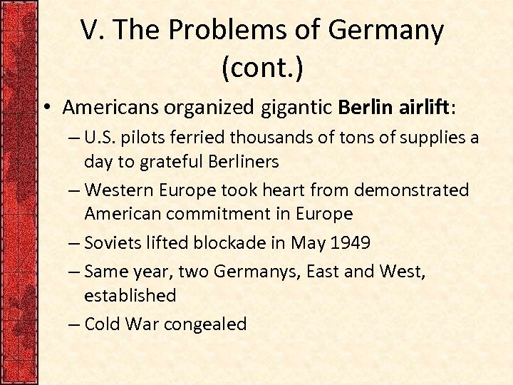 V. The Problems of Germany (cont. ) • Americans organized gigantic Berlin airlift: –