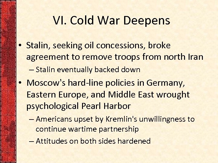 VI. Cold War Deepens • Stalin, seeking oil concessions, broke agreement to remove troops