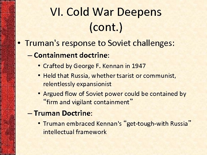 VI. Cold War Deepens (cont. ) • Truman's response to Soviet challenges: – Containment