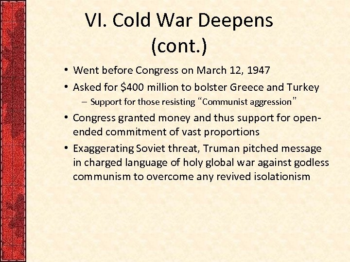 VI. Cold War Deepens (cont. ) • Went before Congress on March 12, 1947