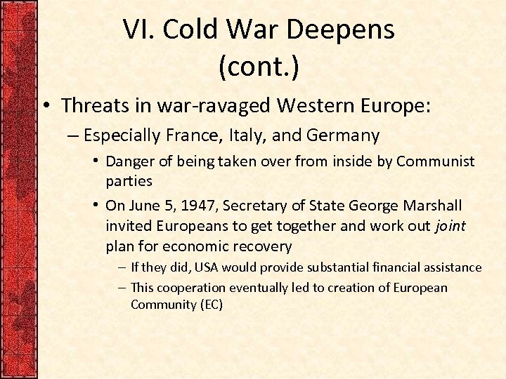 VI. Cold War Deepens (cont. ) • Threats in war-ravaged Western Europe: – Especially