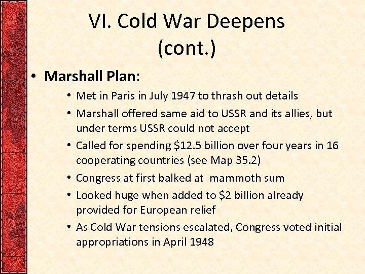 VI. Cold War Deepens (cont. ) • Marshall Plan: • Met in Paris in