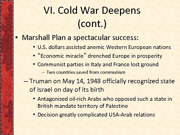VI. Cold War Deepens (cont. ) • Marshall Plan a spectacular success: • U.