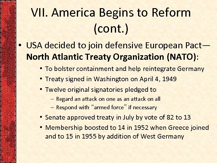 VII. America Begins to Reform (cont. ) • USA decided to join defensive European