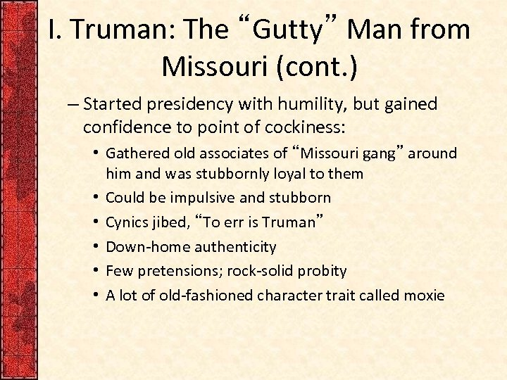 """I. Truman: The """"Gutty"""" Man from Missouri (cont. ) – Started presidency with humility,"""