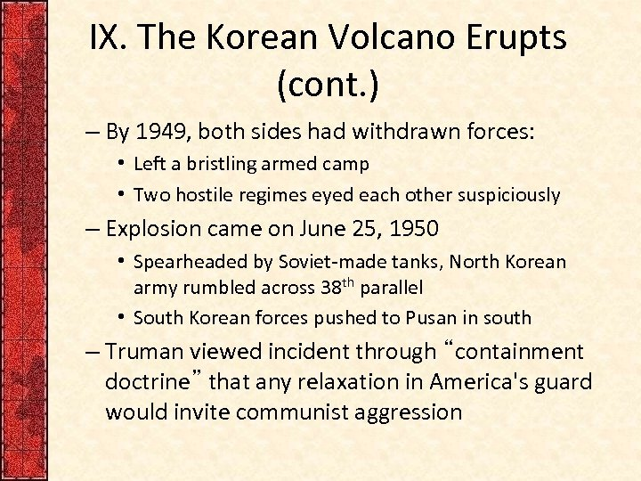 IX. The Korean Volcano Erupts (cont. ) – By 1949, both sides had withdrawn