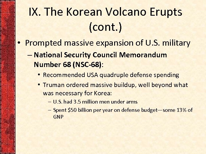 IX. The Korean Volcano Erupts (cont. ) • Prompted massive expansion of U. S.