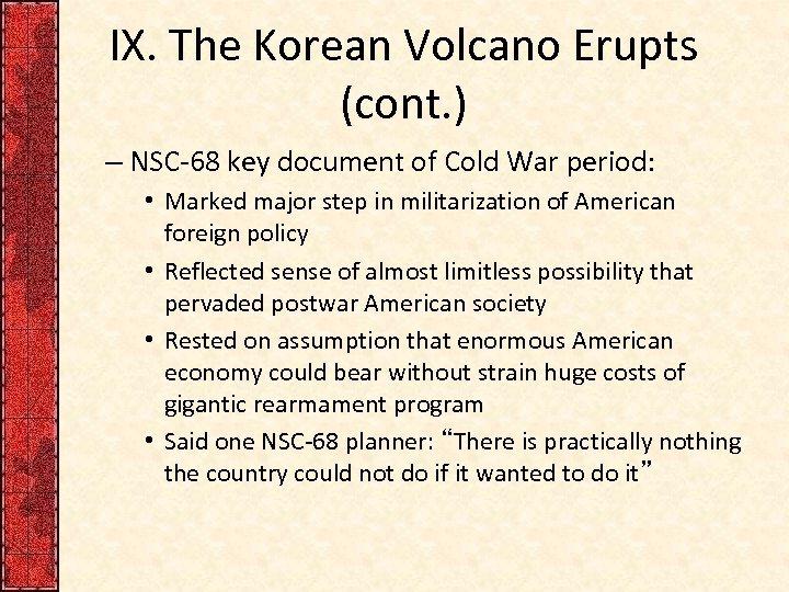 IX. The Korean Volcano Erupts (cont. ) – NSC-68 key document of Cold War