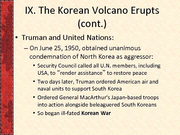 IX. The Korean Volcano Erupts (cont. ) • Truman and United Nations: – On