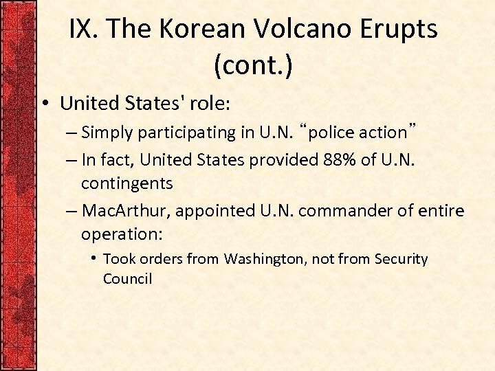 IX. The Korean Volcano Erupts (cont. ) • United States' role: – Simply participating
