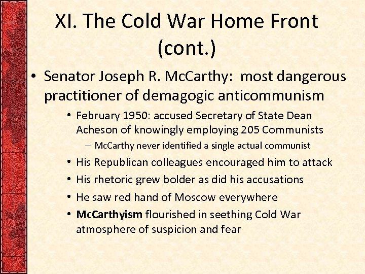 XI. The Cold War Home Front (cont. ) • Senator Joseph R. Mc. Carthy:
