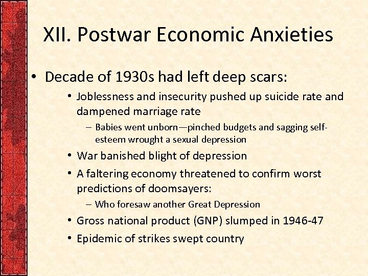 XII. Postwar Economic Anxieties • Decade of 1930 s had left deep scars: •