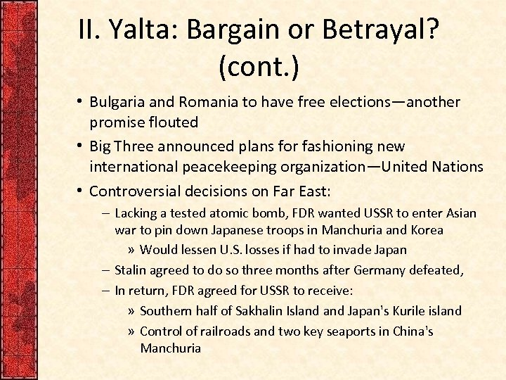 II. Yalta: Bargain or Betrayal? (cont. ) • Bulgaria and Romania to have free