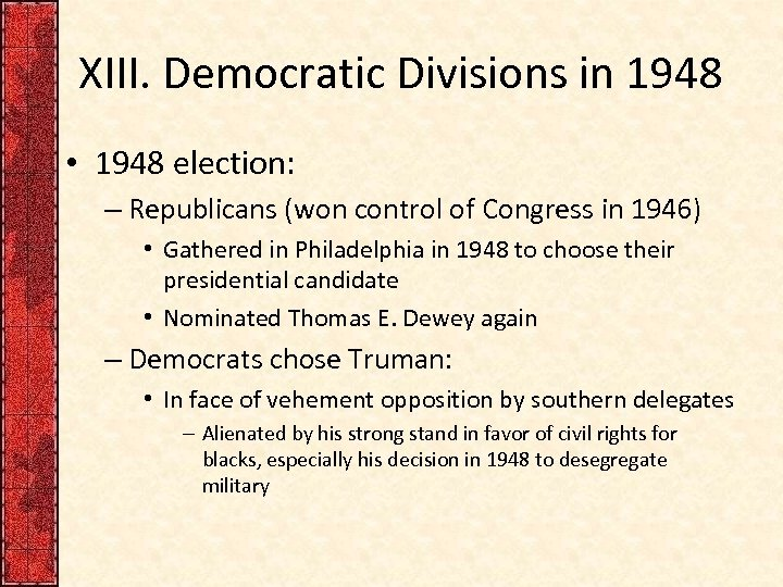 XIII. Democratic Divisions in 1948 • 1948 election: – Republicans (won control of Congress