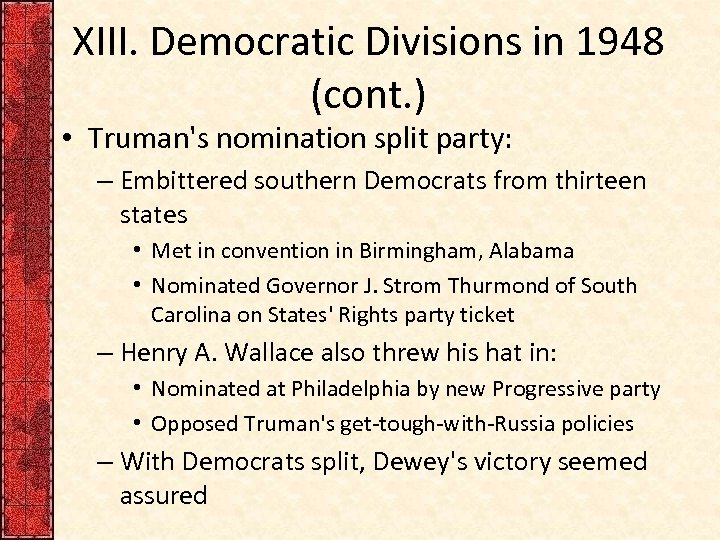 XIII. Democratic Divisions in 1948 (cont. ) • Truman's nomination split party: – Embittered