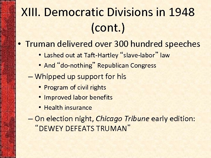 XIII. Democratic Divisions in 1948 (cont. ) • Truman delivered over 300 hundred speeches
