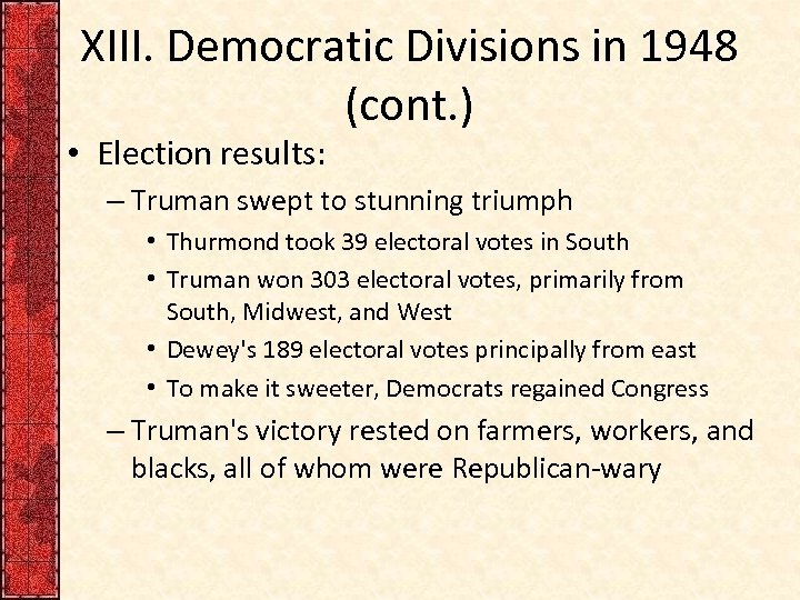 XIII. Democratic Divisions in 1948 (cont. ) • Election results: – Truman swept to