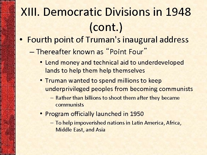 XIII. Democratic Divisions in 1948 (cont. ) • Fourth point of Truman's inaugural address