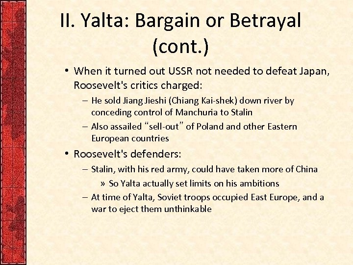 II. Yalta: Bargain or Betrayal (cont. ) • When it turned out USSR not