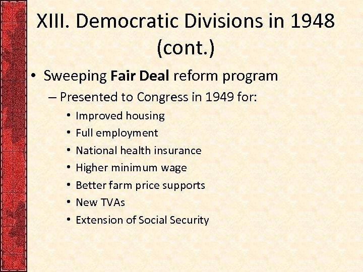 XIII. Democratic Divisions in 1948 (cont. ) • Sweeping Fair Deal reform program –