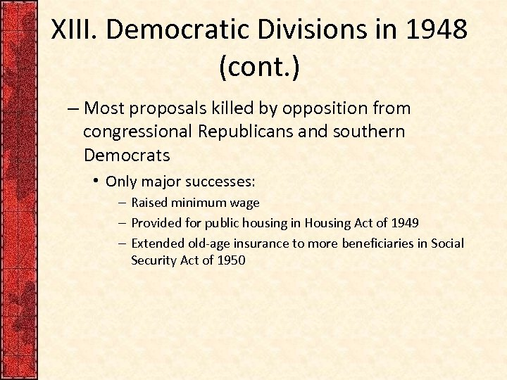 XIII. Democratic Divisions in 1948 (cont. ) – Most proposals killed by opposition from