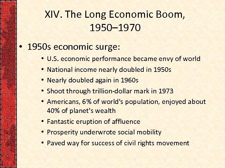 XIV. The Long Economic Boom, 1950– 1970 • 1950 s economic surge: U. S.