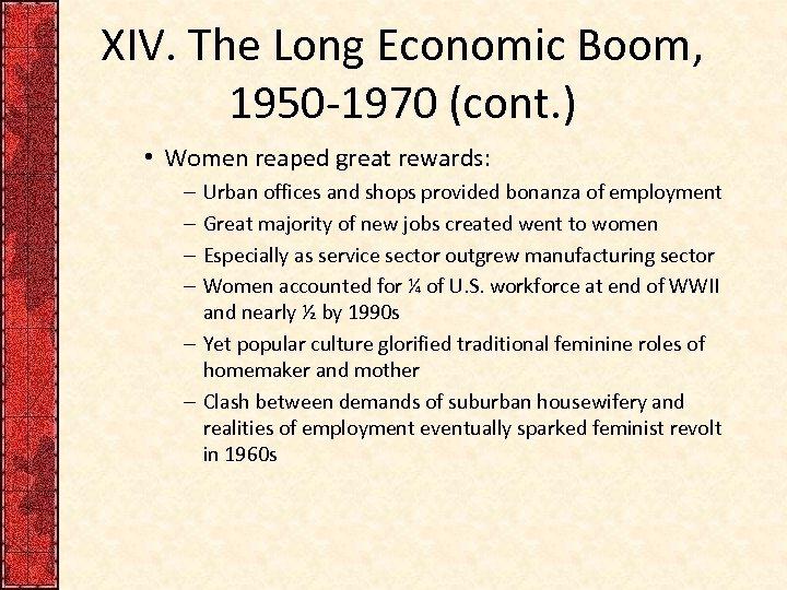 XIV. The Long Economic Boom, 1950 -1970 (cont. ) • Women reaped great rewards: