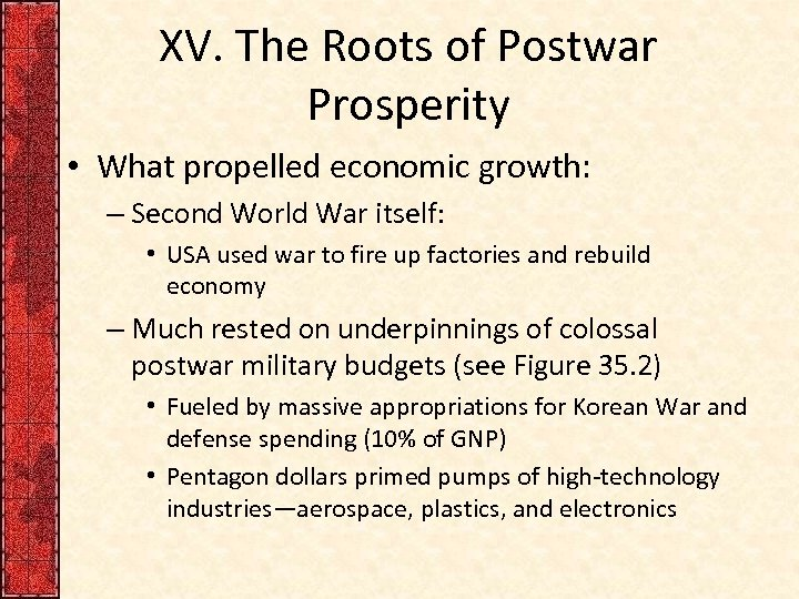 XV. The Roots of Postwar Prosperity • What propelled economic growth: – Second World
