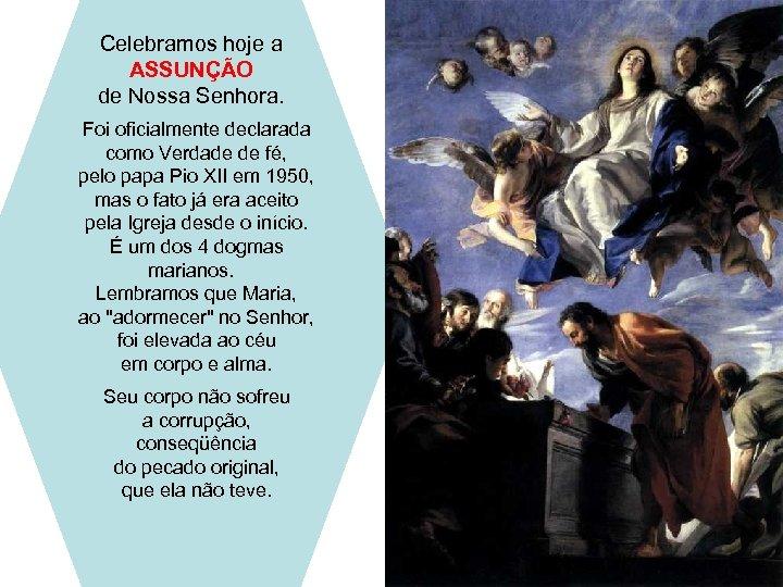 Celebramos hoje a ASSUNÇÃO de Nossa Senhora. Foi oficialmente declarada como Verdade de fé,
