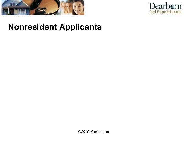Nonresident Applicants © 2015 Kaplan, Inc.